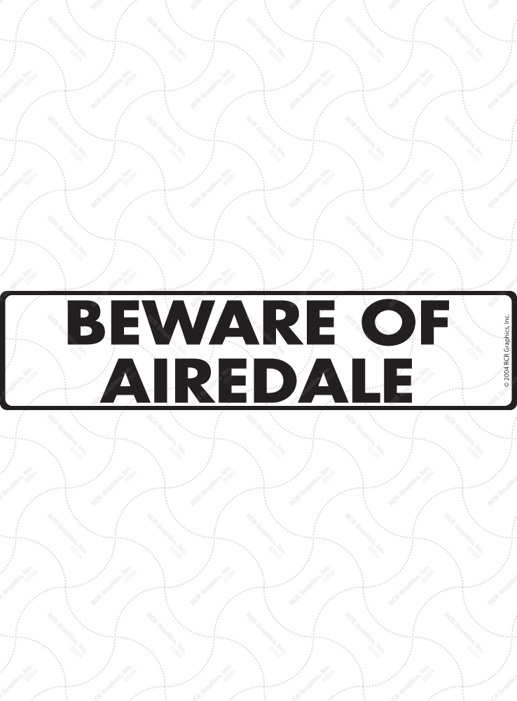 Beware of Airedale Terrier Sign and Sticker - 12
