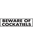 Beware of Cockatiels Sign and Sticker - 12