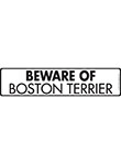 Beware of Boston Terrier Signs