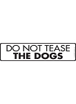 Do Not Tease the Dogs Sign and Sticker - 12