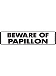 Beware of Papillon Sign and Sticker - 12
