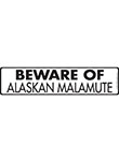 Beware of Alaskan Malamute Sign and Sticker - 12