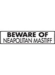 Beware of Neapolitan Mastiff Sign and Sticker - 12