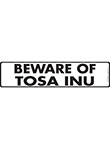 Beware of Tosa Inu Sign and Sticker - 12