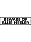 Beware of Blue Heeler Sign and Sticker - 12