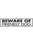 Beware of Friendly Dog Sign and Sticker - 12
