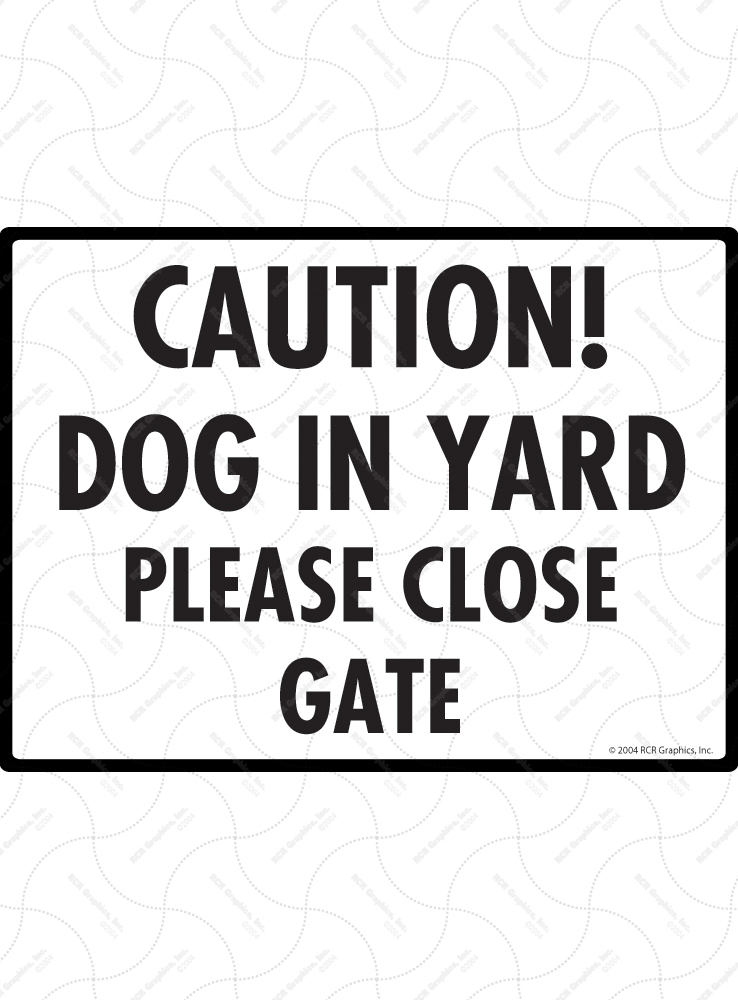 Caution! Dog in Yard - Please Close Gate Sign - 12