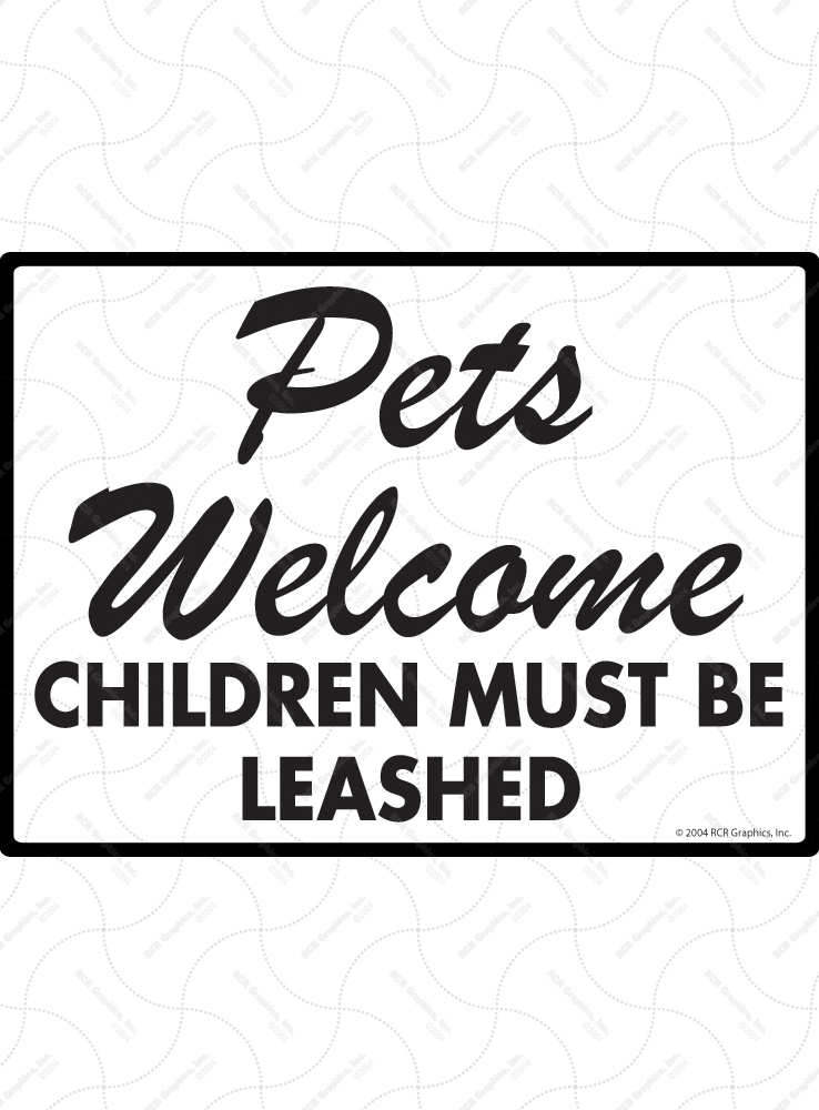 Pets Welcome - Children Must Be Leashed Sign - 12