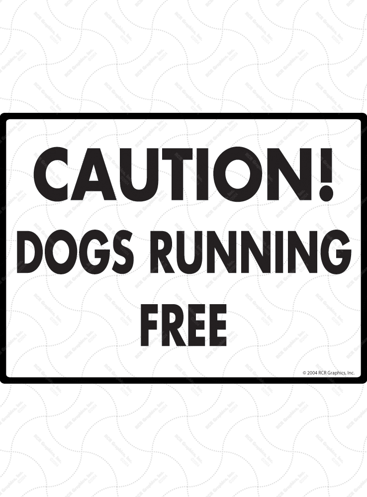 Caution! Dogs Running Free Sign - 12