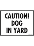 Caution! Dog in Yard Sign - 12