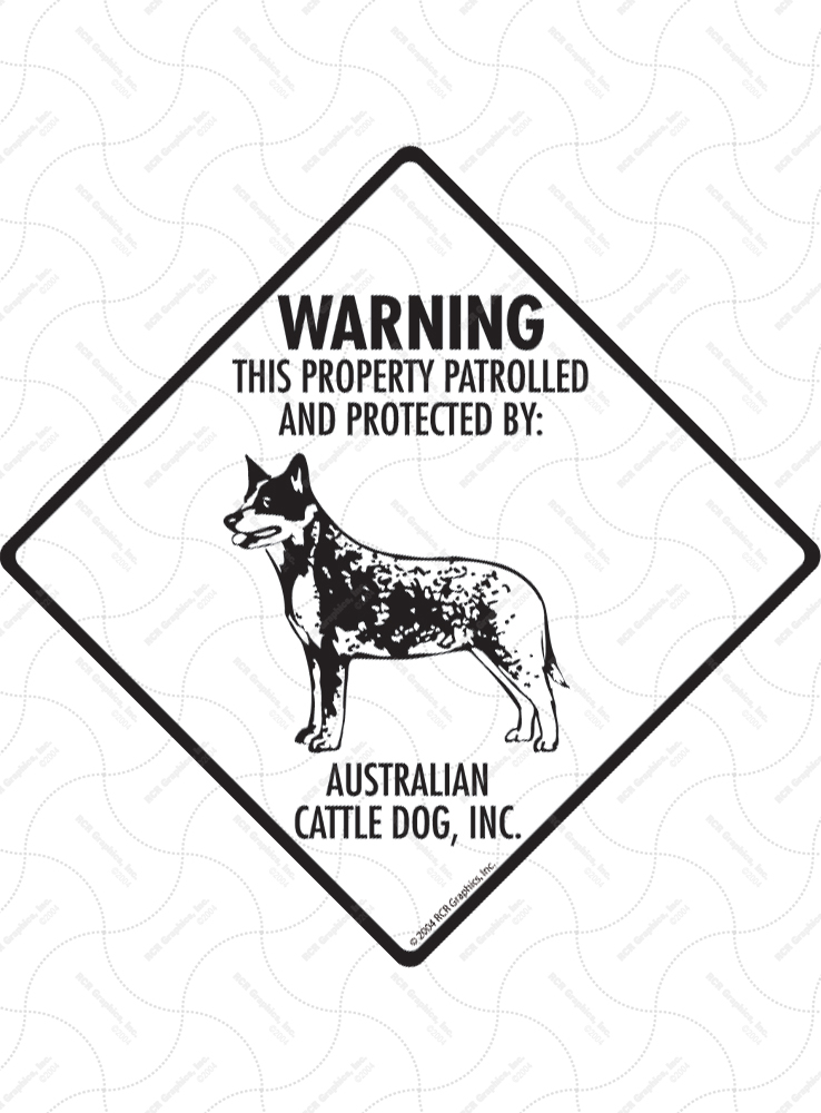 Australian Cattle Dog! Property Patrolled Signs and Sticker