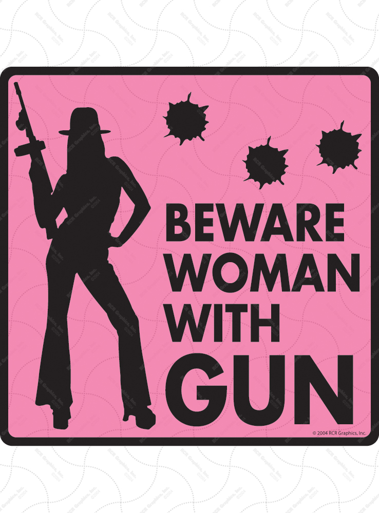 Beware Woman With Gun Signs And Sticker