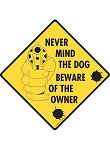 Nevermind the Dog Beware of the Owner Signs and Sticker