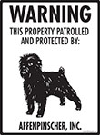 Affenpinscher! Property Patrolled Sign - 9