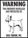 Bull Terrier! Property Patrolled Sign - 9