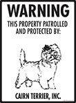 Cairn Terrier! Property Patrolled Sign - 9