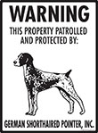 German Shorthaired Pointer! Property Patrolled Sign - 9