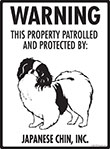 Japanese Chin! Property Patrolled Sign - 9