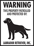 Labrador Retriever! Property Patrolled Sign - 9