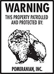 Pomeranian! Property Patrolled Sign - 9