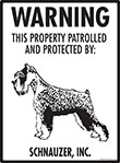 Schnauzer! Property Patrolled Sign - 9