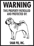 Shar Pei! Property Patrolled Sign - 9