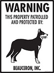 Beauceron! Property Patrolled Sign - 9