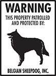 Belgian Sheepdog! Property Patrolled Sign - 9