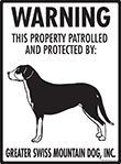 Greater Swiss Mountain Dog! Property Patrolled Sign - 9