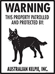 Australian Kelpie! Property Patrolled Sign - 9