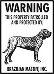 Brazilian Mastiff! Property Patrolled Sign - 9