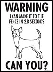 Warning! Chihuahua (Short Hair) Fence Signs - 9