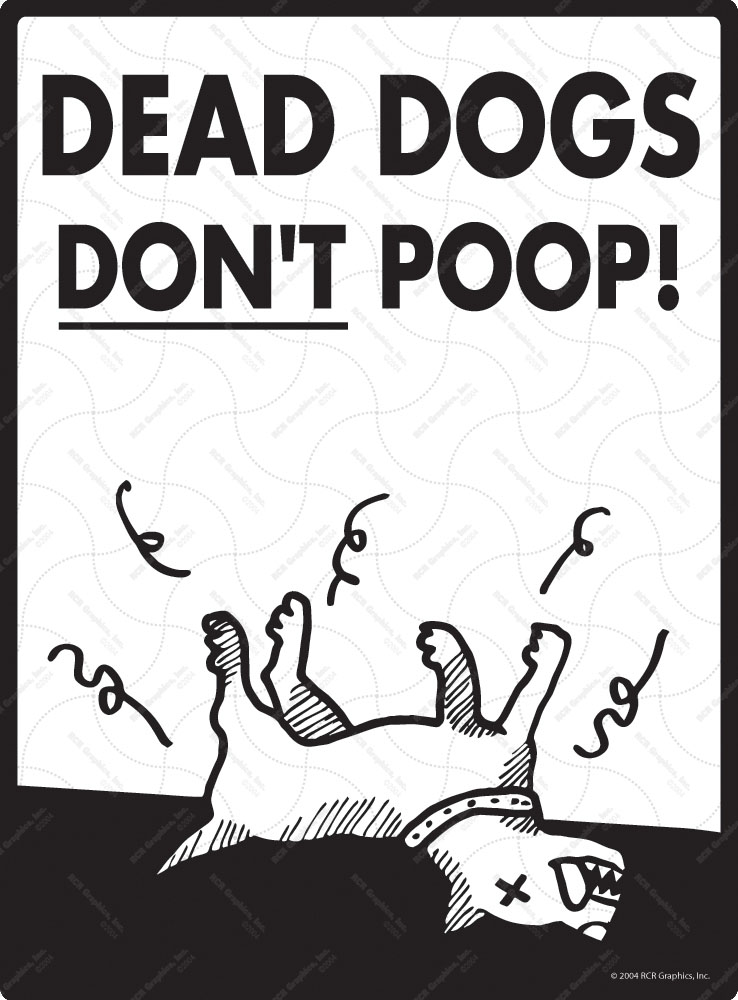 Dead Dogs Don't Poop Signs