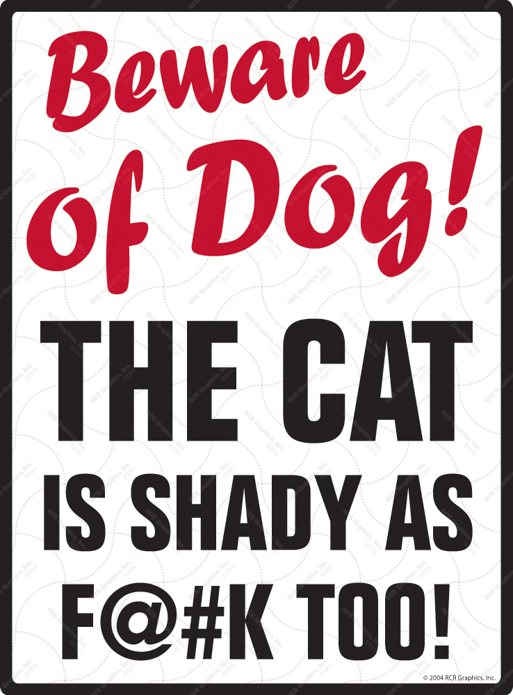 Beware of Dog! The Cat is Shady as F@#K Too Sign - 9