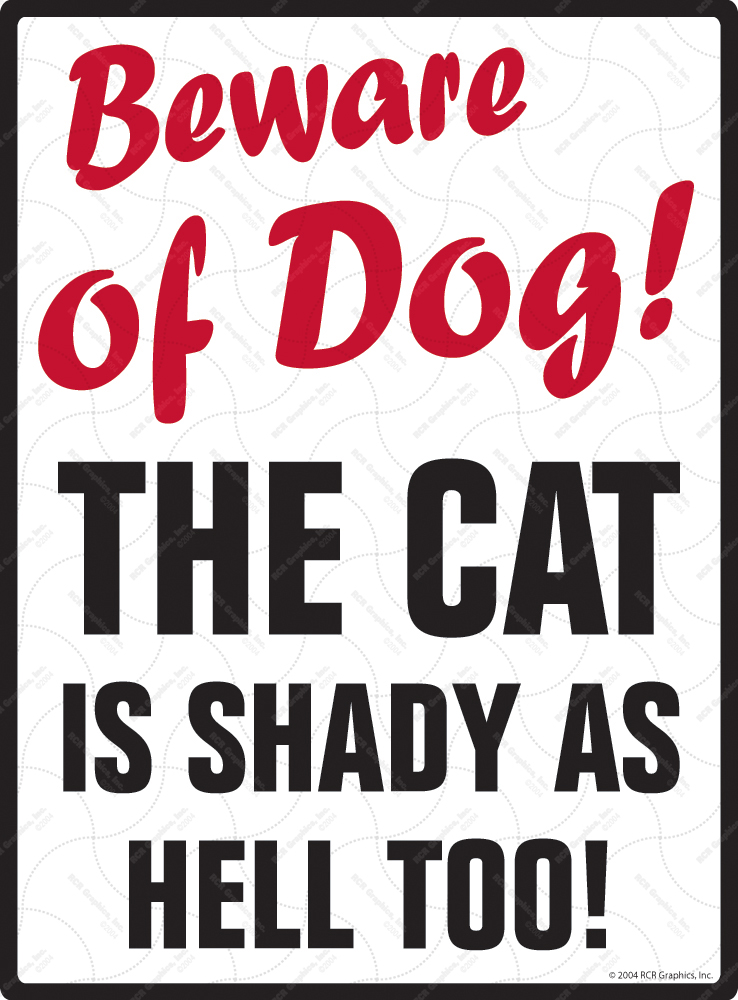 Beware of Dog! The Cat is Shady as Hell Too Sign - 9