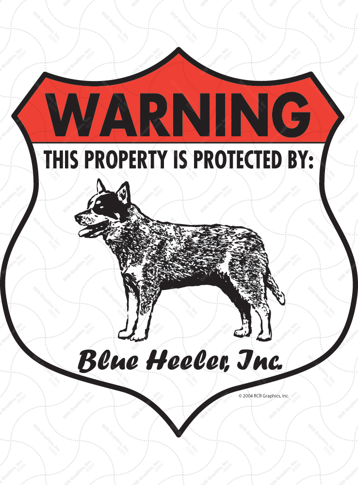 Blue Heeler! Property Patrolled Badge Sign and Sticker