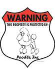 Poodle! Property Patrolled Badge Sign and Sticker