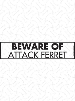 Beware of Attack Ferret Sign or Sticker