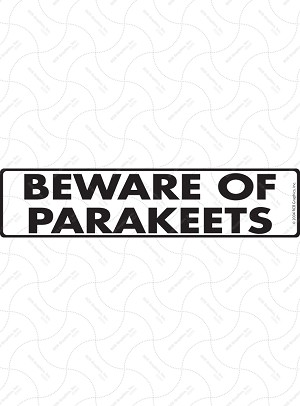 Beware of Parakeets Sign or Sticker