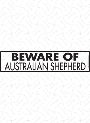 Beware of Australian Shepherd Sign or Sticker