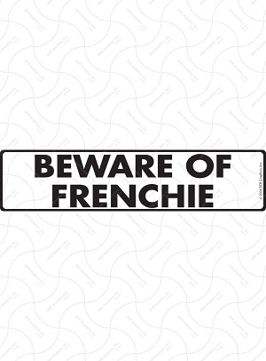 Beware of Frenchie Sign or Sticker