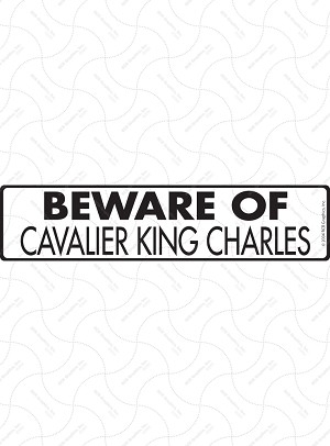 Beware of Cavalier King Charles Sign or Sticker