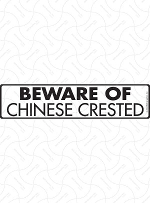 Beware of Chinese Crested Sign or Sticker