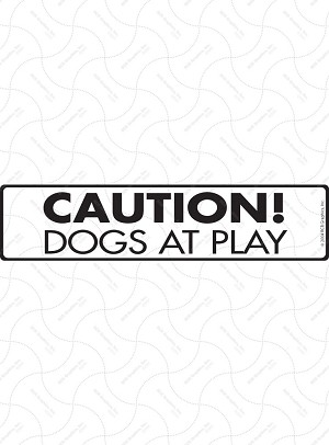 Caution! Dogs at Play Sign or Sticker