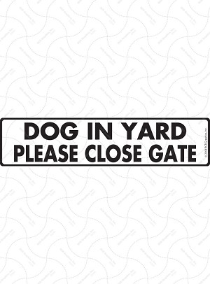 Dog in Yard - Please Close Gate Sign or Sticker