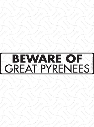 Beware of Great Pyrenees Sign and Sticker - 12