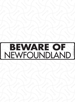 Beware of Newfoundland Sign and Sticker - 12
