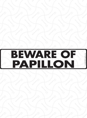 Beware of Papillon Sign or Sticker