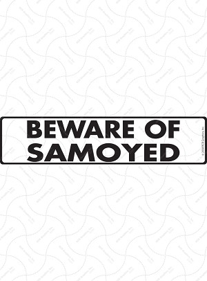 Beware of Samoyed Sign or Sticker