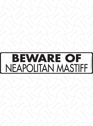 Beware of Neapolitan Mastiff Sign or Sticker